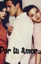 Por tu amor.. 3 parte de 3msc by carogiraldo07