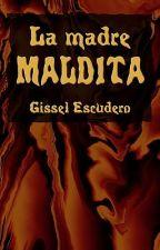 La madre maldita by GisselEscudero