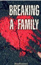 Breaking a family by MissKhaleesi
