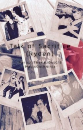 Talk of Sacrifice (Ryden) by PanicAtTheFallOut013