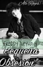 Pequeña Obsesión (Freddy Leyva y tu) by AlejandraNamolevica