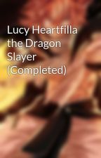 Lucy Heartfilla the Dragon Slayer (Completed) by NastuDragneel2015