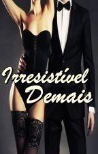Irresistível Demais - Série Destinos Traçados - Livro 2 by CarlaKlem