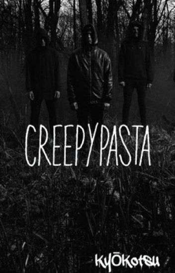 Creepypastas / Discussions [PAUSE]