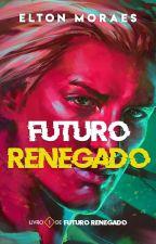 Futuro Renegado #1: Entre Escolhas e Consequências (Ficção LGBT) by EltonMoraes