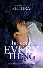 Be Your Everything [ON HOLD] by zombiewriterss