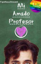 Mi Amado Profesor [Primer libro]© (Yaoi/Gay) #Wattys2016 #PGP2016#GoldenAwardsJC by Fujoshisynchronized