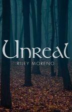 Unreal by Riley Moreno by rahgir