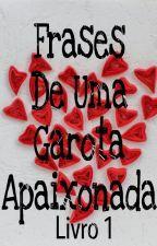 Frases de uma garota apaixonada-Livro 1(Concluído) by senhorita_unicornio