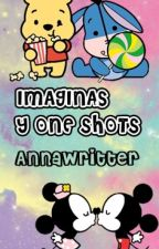 Imaginas y One Shots ACABADA by Annawritter