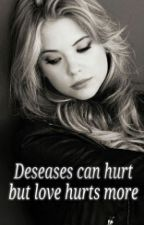 Deseases can hurt but Love hurts more by disneyprincess2000