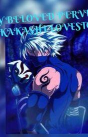 Beloved Pervert { A Kakashi Love Story} ON HOLD by Otaku-chan8