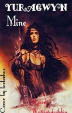 Yuragwyn: Mine by writingtoglorifyHim