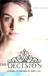 The Decision- A sequel to 'The Heir' by Keira Cass by Selectionobsessed