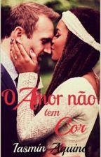 O amor não tem cor by IasminAquino