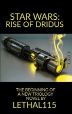Star Wars: Rise of Dridus by Lethal115