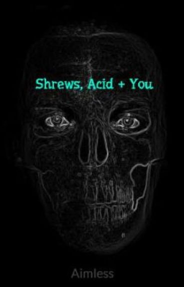 Shrews, Acid + You by Aimless