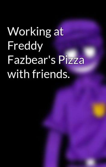 working at freddy fazbear s pizza with friends carolina arroyo