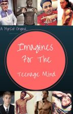 Imagines for the Teenage Mind by MyrCat