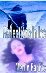 Reflections in Ice (Merlin FanFic) by HazelJ