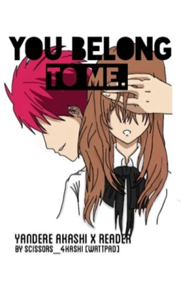 You belong to me. (Yandere Akashi x Reader)