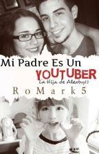 Mi Padre es un Youtuber (la hija de Alexby)  by RoMark5