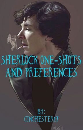 Sherlock One-Shots and Preferences (Requests Open) by Cinchester17