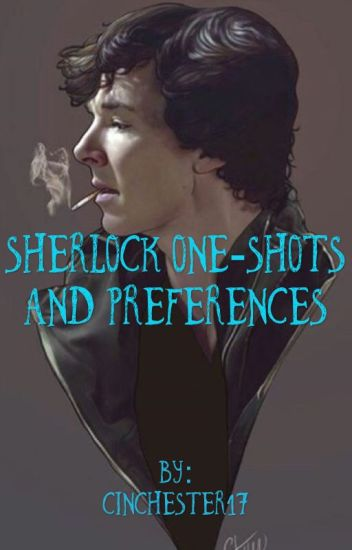 Sherlock One-Shots and Preferences