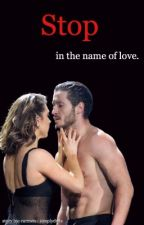 Stop in the Name of Love | COMPLETED | by lostxxdancer