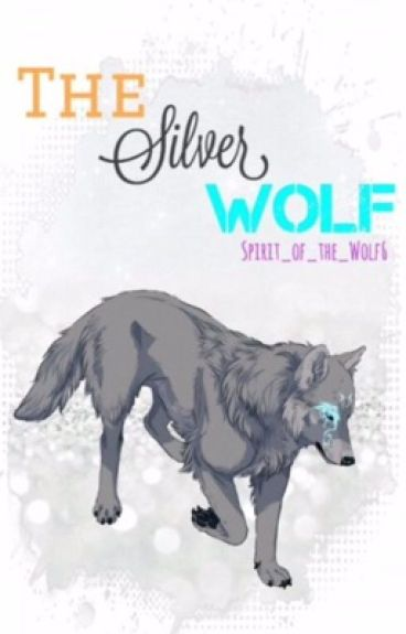 The Silver Wolf (A Naruto Fanfiction) (Complete) (Editing In Progress)