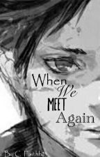 When We Meet Again | Eren x Reader [Completed](Undergoing Edits) by c_faithh23