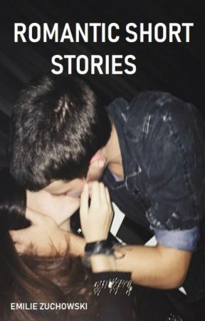Romantic Short Stories by emilieolivia