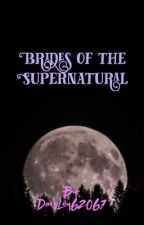 Brides of the Supernatural (ON HOLD) by ray_a_something
