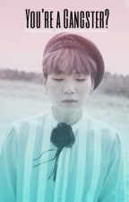 You're A Gangster? || SUGA FF || DISCONTINUED by SanHyung_14