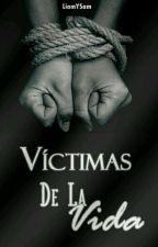 Victimas De La Vida -Editando- #WNovelsAwards by LiamYSam