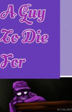 A Guy to Die For (Purple Guy x Reader) by A_CrAzY_CaT