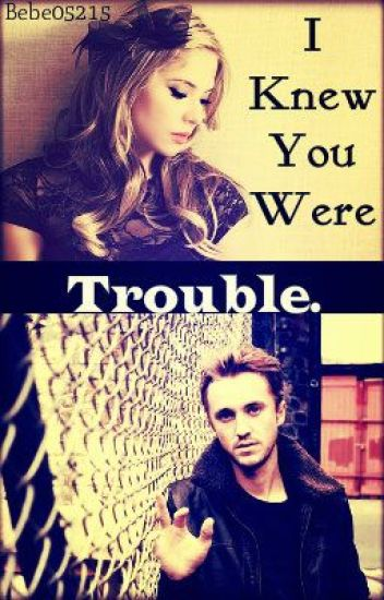 I Knew You Were Trouble (Draco Malfoy)