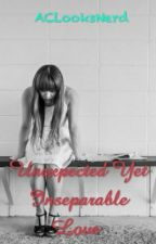 Unexpected Yet Inseparable Love (Completed) by ACLooksNerd