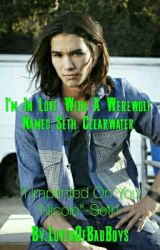 I'm In Love With A Werewolf Named Seth Clearwater (Book 1) by LoverOfBadBoys