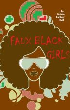 Faux Black Girls by celiciabell