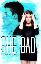 She Bad | s. m. by xchachisucksx