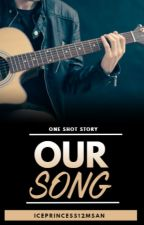 Our Song  (Short Story) by IcePrincess12MSAN