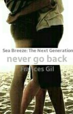 never go back (Sea Breeze: The Next Generation #2) by Dreamer2498