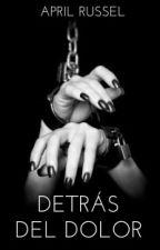 Detras Del Dolor© by AprilRussel123