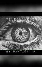 Telequinésis (EDITANDO) by Pawt_0411M