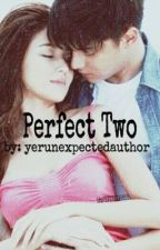 Perfect Two (Kathniel) by yerunexpectedauthor