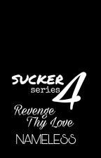 Sucker's Love 4: Revenge Thy Love ✔ by NamelessAko