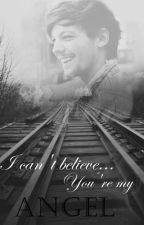 I can't believe... You're my angel(A Louis Tomlinson fanfic) by jomill