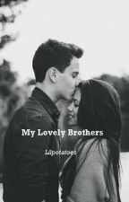 My Lovely Brothers (#Wattys2016) by Lilpotatoes