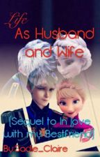 Life as Husband and Wife (sequel to In love with my Bestfriend) by XxHer-MajestyxX
